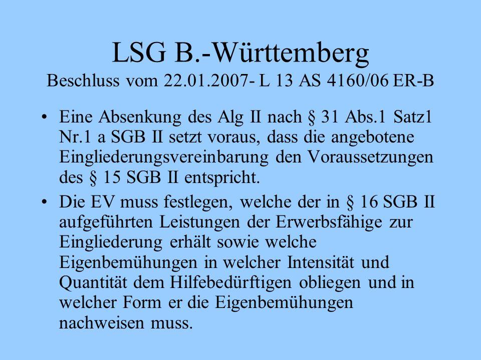LSG B.-Württemberg Beschluss vom 22.01.2007- L 13 AS 4160/06 ER-B Eine Absenkung des Alg II nach § 31 Abs.1 Satz1 Nr.1 a SGB II setzt voraus, dass die