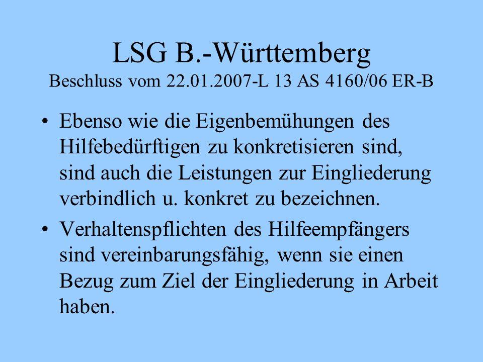 LSG B.-Württemberg Beschluss vom 22.01.2007-L 13 AS 4160/06 ER-B Ebenso wie die Eigenbemühungen des Hilfebedürftigen zu konkretisieren sind, sind auch