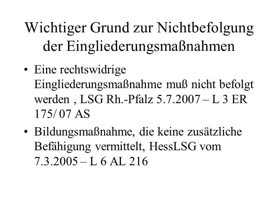 Wichtiger Grund zur Nichtbefolgung der Eingliederungsmaßnahmen Eine rechtswidrige Eingliederungsmaßnahme muß nicht befolgt werden, LSG Rh.-Pfalz 5.7.2