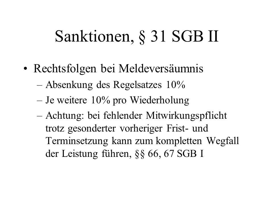 Sanktionen, § 31 SGB II Rechtsfolgen bei Meldeversäumnis –Absenkung des Regelsatzes 10% –Je weitere 10% pro Wiederholung –Achtung: bei fehlender Mitwi