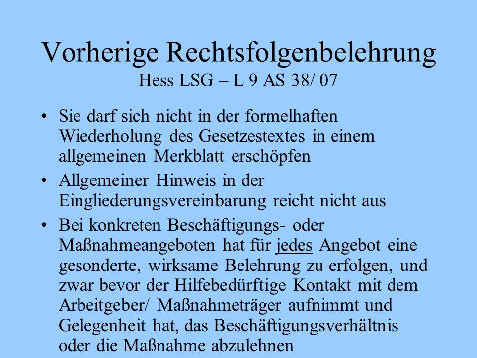 Vorherige Rechtsfolgenbelehrung Hess LSG – L 9 AS 38/ 07 Sie darf sich nicht in der formelhaften Wiederholung des Gesetzestextes in einem allgemeinen