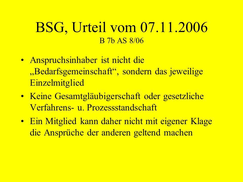 """BSG, Urteil vom 07.11.2006 B 7b AS 8/06 Anspruchsinhaber ist nicht die """"Bedarfsgemeinschaft"""", sondern das jeweilige Einzelmitglied Keine Gesamtgläubig"""