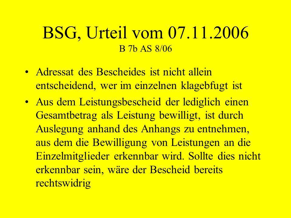 BSG, Urteil vom 07.11.2006 B 7b AS 8/06 Adressat des Bescheides ist nicht allein entscheidend, wer im einzelnen klagebfugt ist Aus dem Leistungsbesche