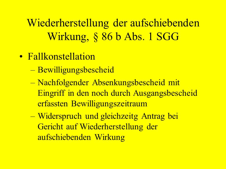 Wiederherstellung der aufschiebenden Wirkung, § 86 b Abs. 1 SGG Fallkonstellation –Bewilligungsbescheid –Nachfolgender Absenkungsbescheid mit Eingriff