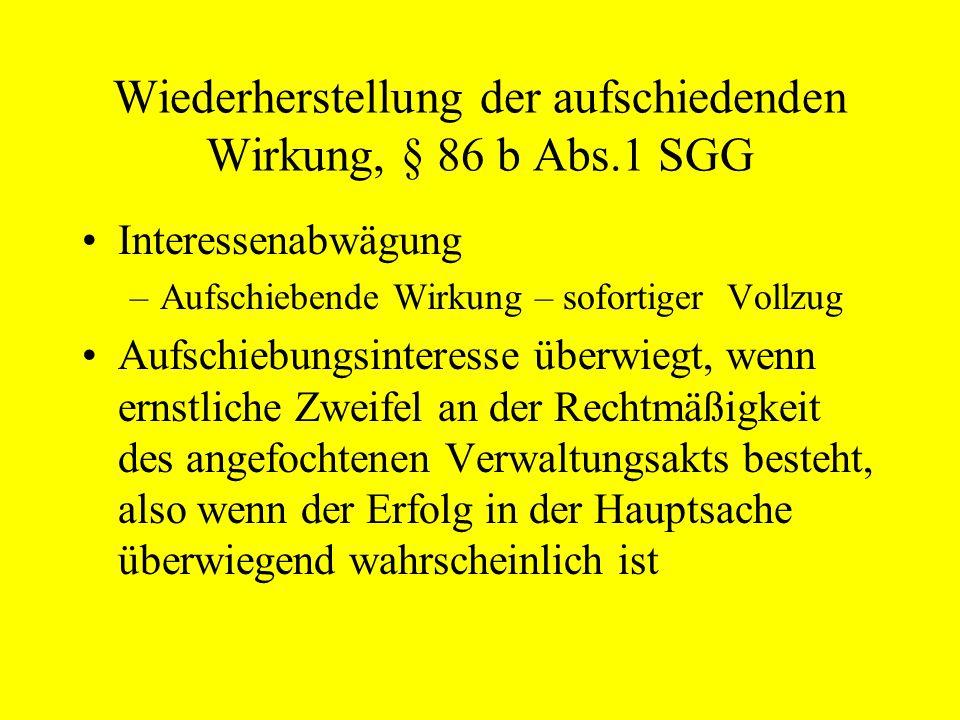 Wiederherstellung der aufschiedenden Wirkung, § 86 b Abs.1 SGG Interessenabwägung –Aufschiebende Wirkung – sofortiger Vollzug Aufschiebungsinteresse ü