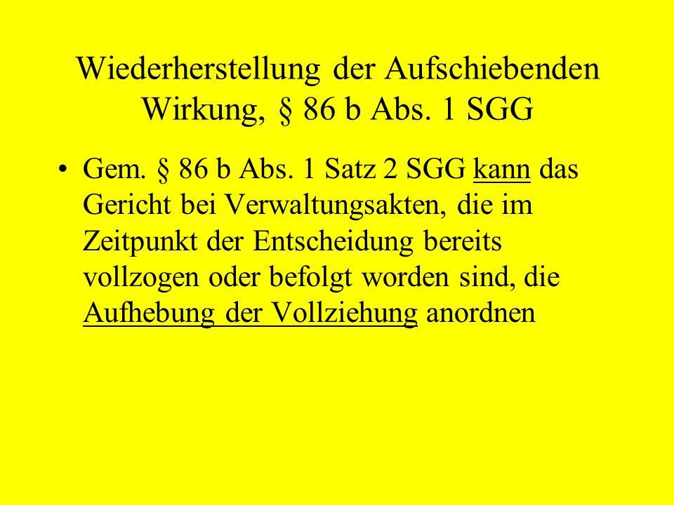 Wiederherstellung der Aufschiebenden Wirkung, § 86 b Abs. 1 SGG Gem. § 86 b Abs. 1 Satz 2 SGG kann das Gericht bei Verwaltungsakten, die im Zeitpunkt
