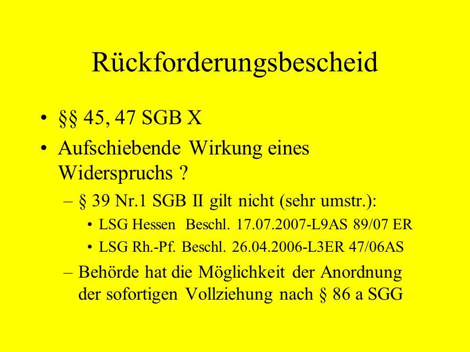 Rückforderungsbescheid §§ 45, 47 SGB X Aufschiebende Wirkung eines Widerspruchs ? –§ 39 Nr.1 SGB II gilt nicht (sehr umstr.): LSG Hessen Beschl. 17.07