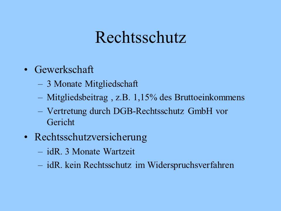 Rechtsschutz Gewerkschaft –3 Monate Mitgliedschaft –Mitgliedsbeitrag, z.B. 1,15% des Bruttoeinkommens –Vertretung durch DGB-Rechtsschutz GmbH vor Geri