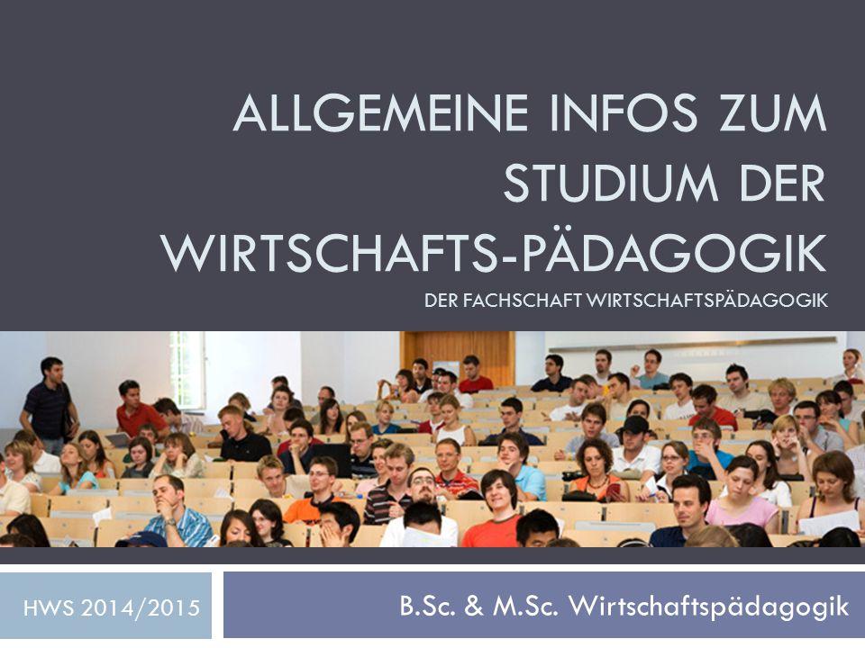 ALLGEMEINE INFOS ZUM STUDIUM DER WIRTSCHAFTS-PÄDAGOGIK DER FACHSCHAFT WIRTSCHAFTSPÄDAGOGIK B.Sc.