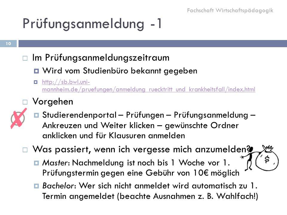 Prüfungsanmeldung -1  Im Prüfungsanmeldungszeitraum  Wird vom Studienbüro bekannt gegeben  http://sb.bwl.uni- mannheim.de/pruefungen/anmeldung_ruecktritt_und_krankheitsfall/index.html http://sb.bwl.uni- mannheim.de/pruefungen/anmeldung_ruecktritt_und_krankheitsfall/index.html  Vorgehen  Studierendenportal – Prüfungen – Prüfungsanmeldung – Ankreuzen und Weiter klicken – gewünschte Ordner anklicken und für Klausuren anmelden  Was passiert, wenn ich vergesse mich anzumelden.