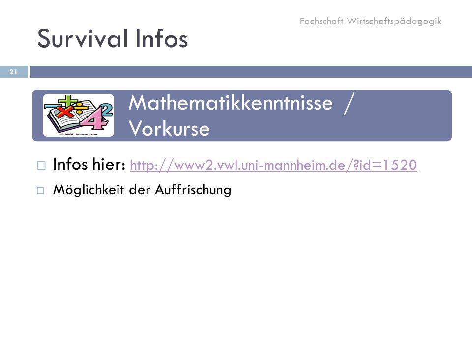Survival Infos 21  Infos hier: http://www2.vwl.uni-mannheim.de/?id=1520 http://www2.vwl.uni-mannheim.de/?id=1520  Möglichkeit der Auffrischung Fachschaft Wirtschaftspädagogik Mathematikkenntnisse / Vorkurse