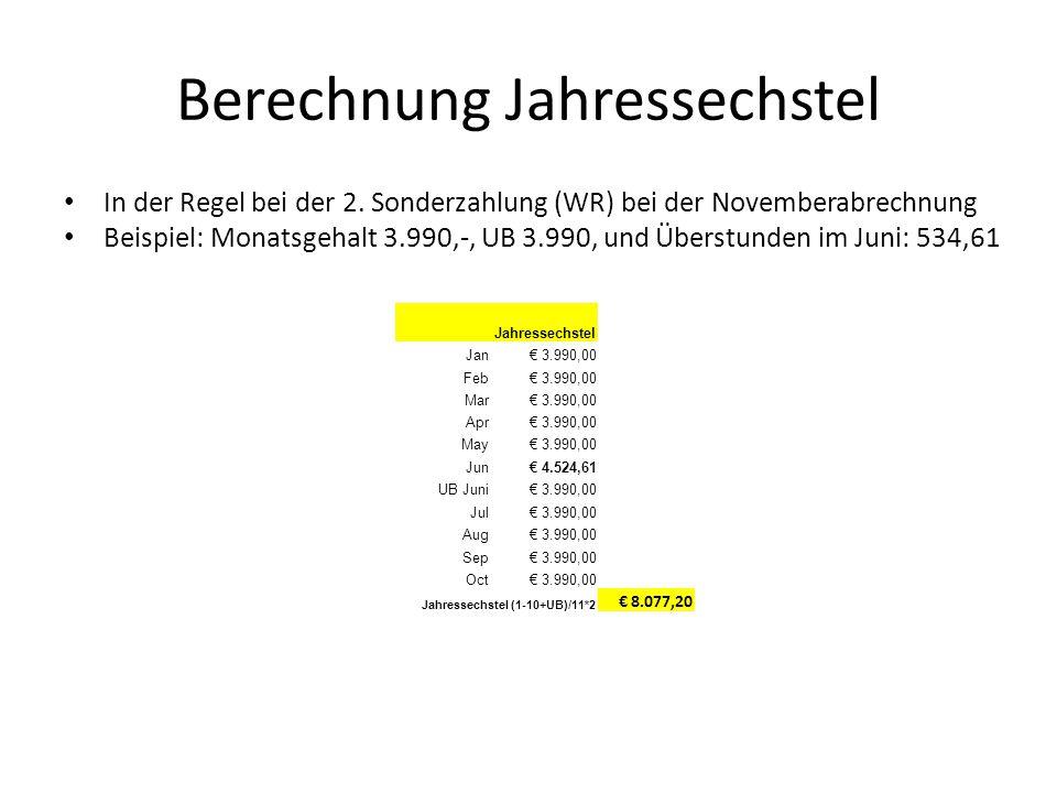 Berechnung Jahressechstel In der Regel bei der 2. Sonderzahlung (WR) bei der Novemberabrechnung Beispiel: Monatsgehalt 3.990,-, UB 3.990, und Überstun