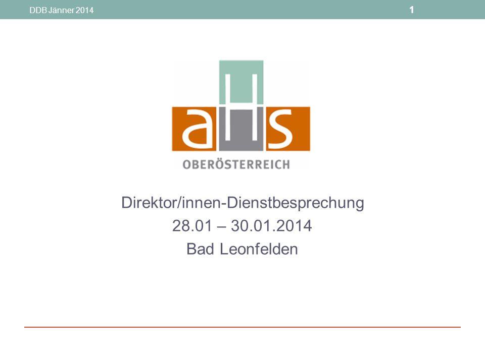 DDB Jänner 2014 1 Direktor/innen-Dienstbesprechung 28.01 – 30.01.2014 Bad Leonfelden