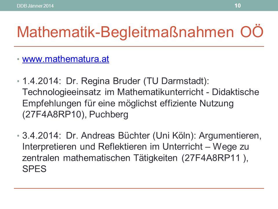 DDB Jänner 2014 10 Mathematik-Begleitmaßnahmen OÖ www.mathematura.at 1.4.2014: Dr.