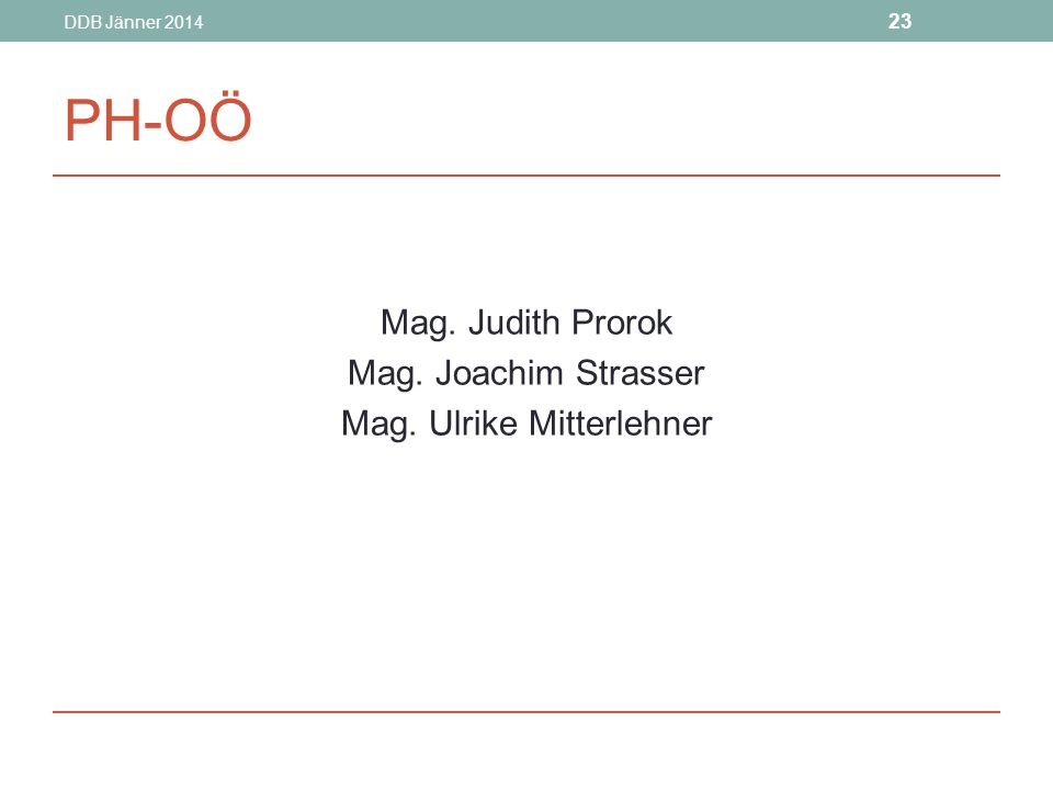 DDB Jänner 2014 23 PH-OÖ Mag. Judith Prorok Mag. Joachim Strasser Mag. Ulrike Mitterlehner
