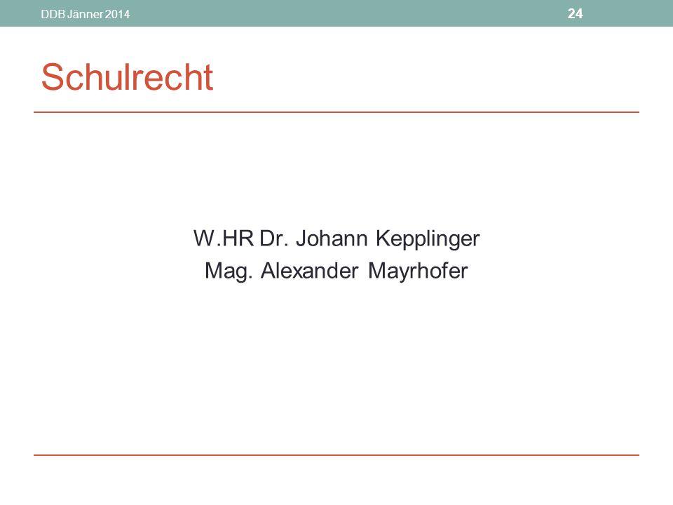 DDB Jänner 2014 24 Schulrecht W.HR Dr. Johann Kepplinger Mag. Alexander Mayrhofer