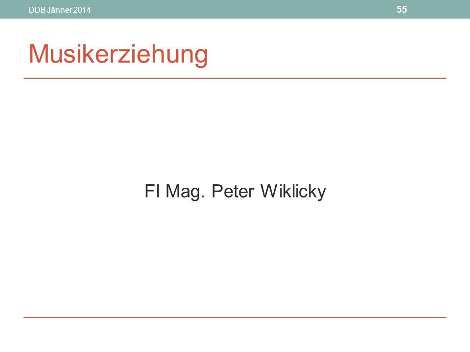 DDB Jänner 2014 55 Musikerziehung FI Mag. Peter Wiklicky