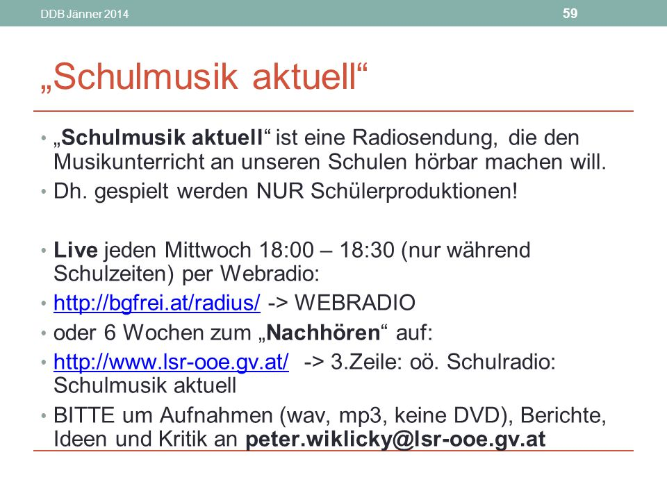 """DDB Jänner 2014 59 """"Schulmusik aktuell """"Schulmusik aktuell ist eine Radiosendung, die den Musikunterricht an unseren Schulen hörbar machen will."""