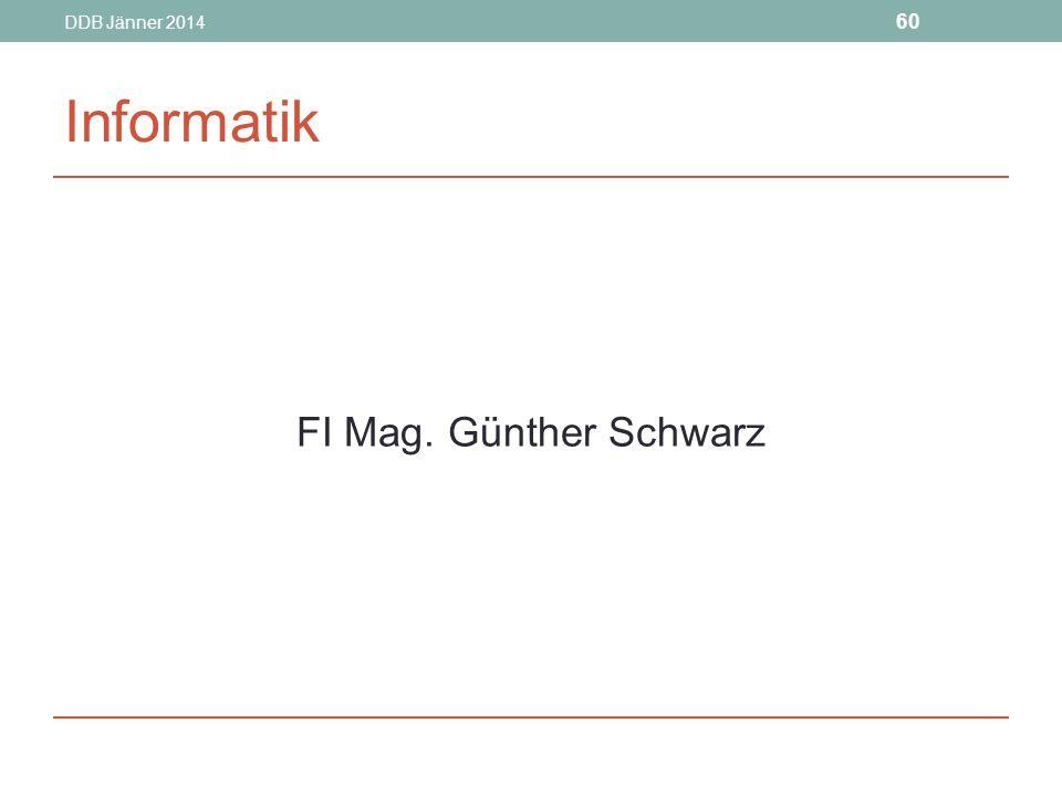 DDB Jänner 2014 60 Informatik FI Mag. Günther Schwarz