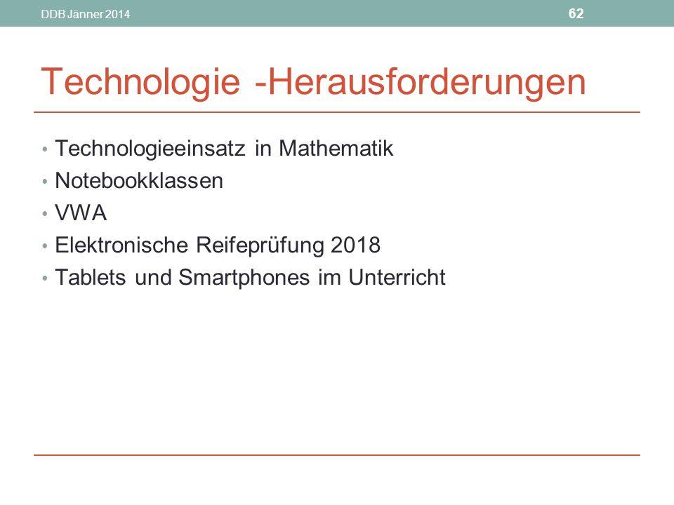 DDB Jänner 2014 62 Technologie -Herausforderungen Technologieeinsatz in Mathematik Notebookklassen VWA Elektronische Reifeprüfung 2018 Tablets und Smartphones im Unterricht