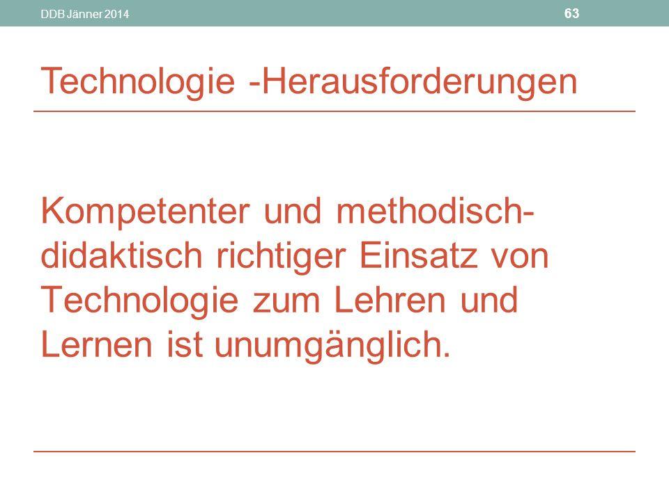 DDB Jänner 2014 63 Kompetenter und methodisch- didaktisch richtiger Einsatz von Technologie zum Lehren und Lernen ist unumgänglich.