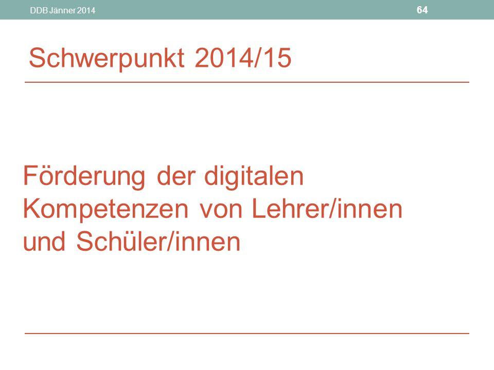 DDB Jänner 2014 64 Förderung der digitalen Kompetenzen von Lehrer/innen und Schüler/innen Schwerpunkt 2014/15
