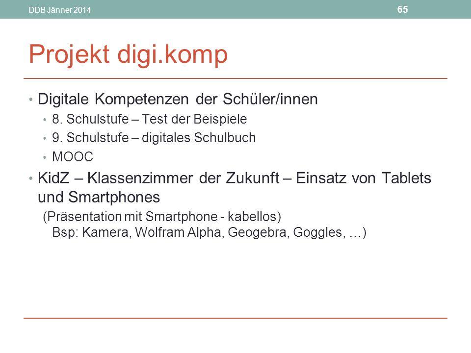 DDB Jänner 2014 65 Projekt digi.komp Digitale Kompetenzen der Schüler/innen 8.