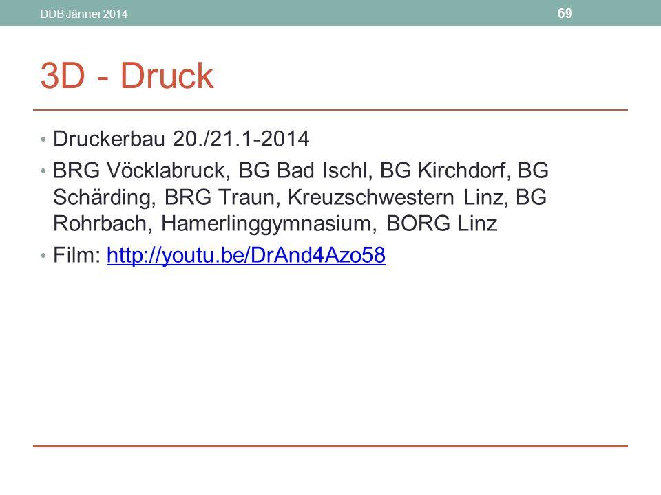 DDB Jänner 2014 69 3D - Druck Druckerbau 20./21.1-2014 BRG Vöcklabruck, BG Bad Ischl, BG Kirchdorf, BG Schärding, BRG Traun, Kreuzschwestern Linz, BG Rohrbach, Hamerlinggymnasium, BORG Linz Film: http://youtu.be/DrAnd4Azo58http://youtu.be/DrAnd4Azo58
