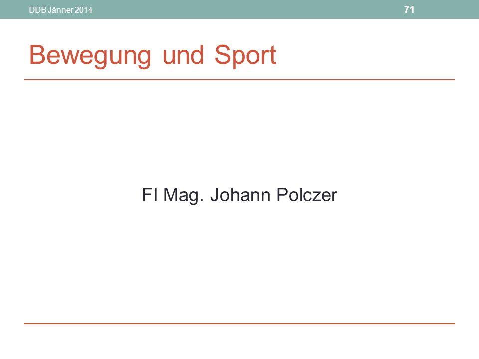 DDB Jänner 2014 71 Bewegung und Sport FI Mag. Johann Polczer