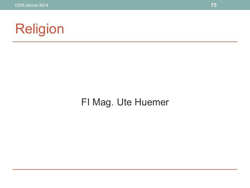 DDB Jänner 2014 75 Religion FI Mag. Ute Huemer