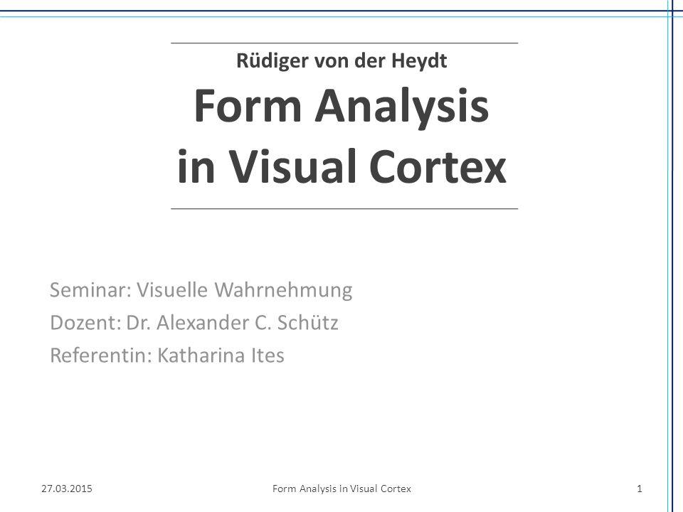 Rüdiger von der Heydt Form Analysis in Visual Cortex Seminar: Visuelle Wahrnehmung Dozent: Dr. Alexander C. Schütz Referentin: Katharina Ites 27.03.20