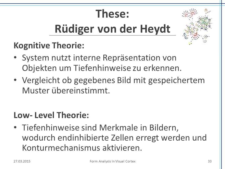 These: Rüdiger von der Heydt Kognitive Theorie: System nutzt interne Repräsentation von Objekten um Tiefenhinweise zu erkennen. Vergleicht ob gegebene