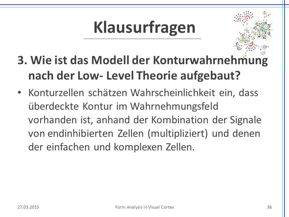 Klausurfragen 3. Wie ist das Modell der Konturwahrnehmung nach der Low- Level Theorie aufgebaut? Konturzellen schätzen Wahrscheinlichkeit ein, dass üb