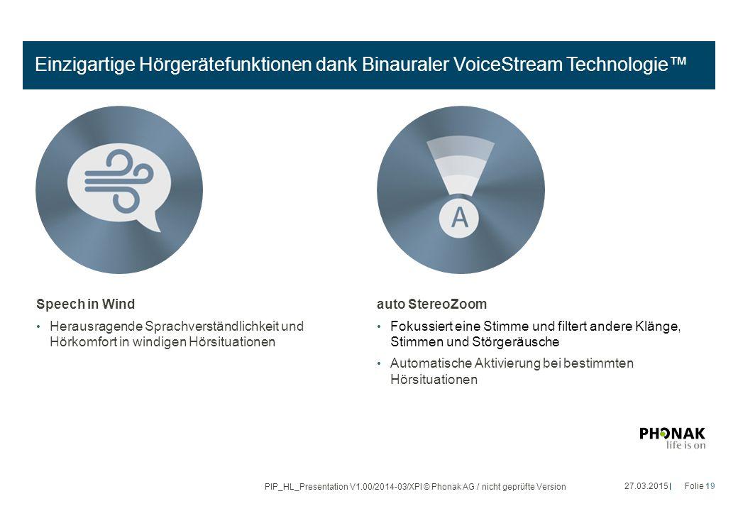 Einzigartige Hörgerätefunktionen dank Binauraler VoiceStream Technologie™ Speech in Wind Herausragende Sprachverständlichkeit und Hörkomfort in windig
