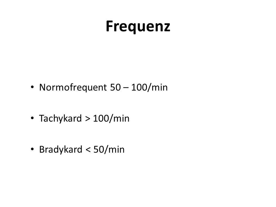 Frequenz Normofrequent 50 – 100/min Tachykard > 100/min Bradykard < 50/min