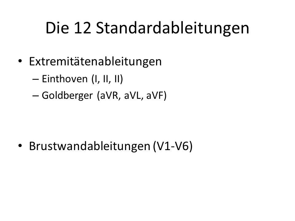 Die 12 Standardableitungen Extremitätenableitungen – Einthoven (I, II, II) – Goldberger (aVR, aVL, aVF) Brustwandableitungen (V1-V6)