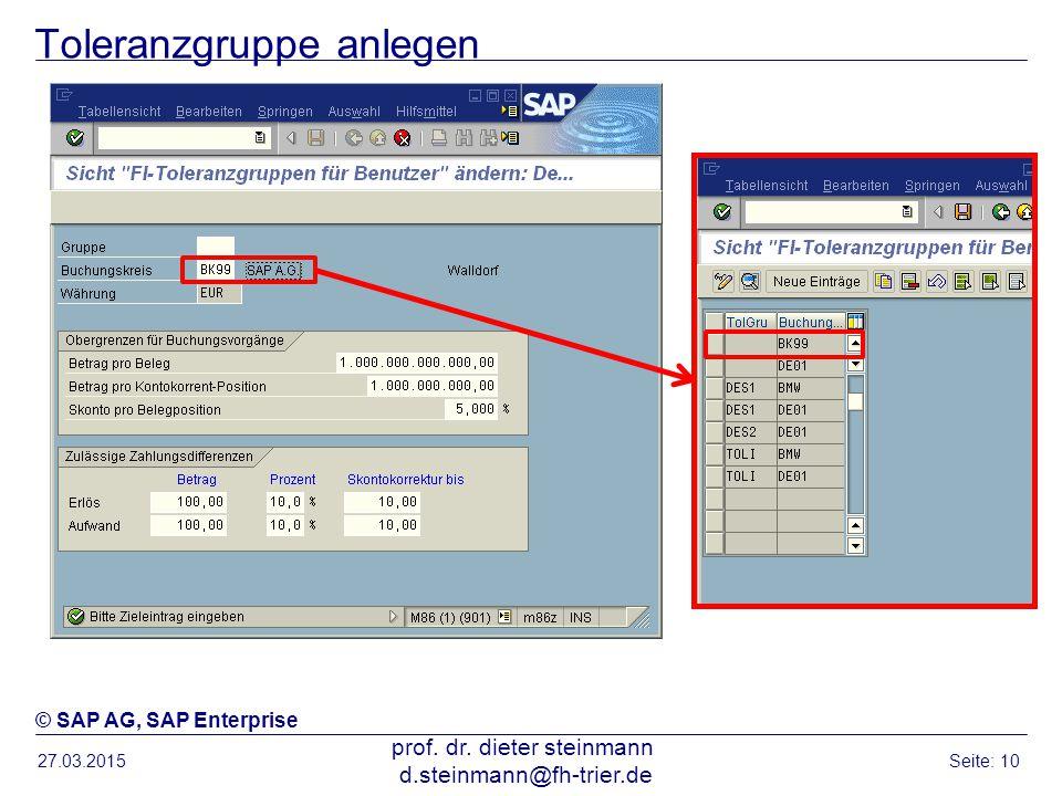 Toleranzgruppe anlegen 27.03.2015 prof. dr. dieter steinmann d.steinmann@fh-trier.de Seite: 10 © SAP AG, SAP Enterprise