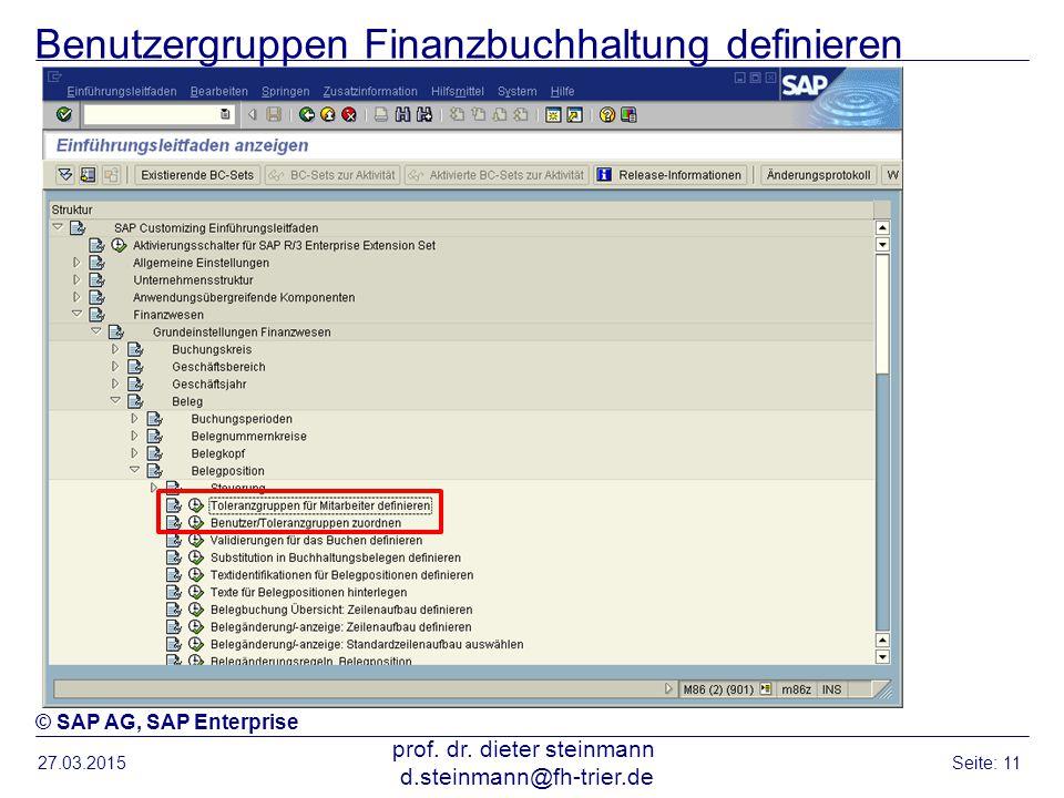 Benutzergruppen Finanzbuchhaltung definieren 27.03.2015 prof. dr. dieter steinmann d.steinmann@fh-trier.de Seite: 11 © SAP AG, SAP Enterprise