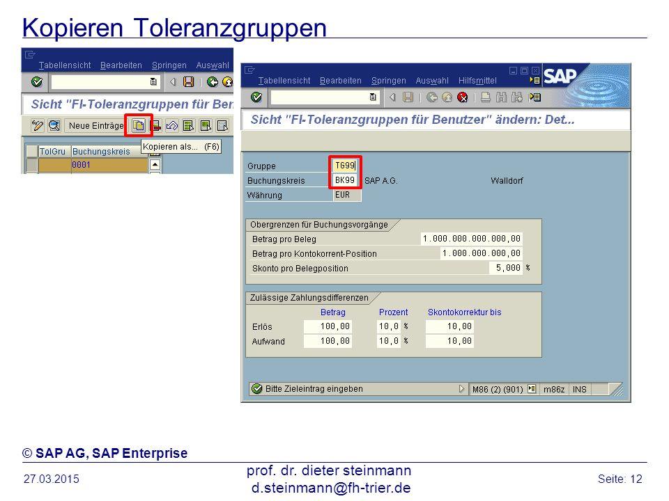 Kopieren Toleranzgruppen 27.03.2015 prof. dr. dieter steinmann d.steinmann@fh-trier.de Seite: 12 © SAP AG, SAP Enterprise