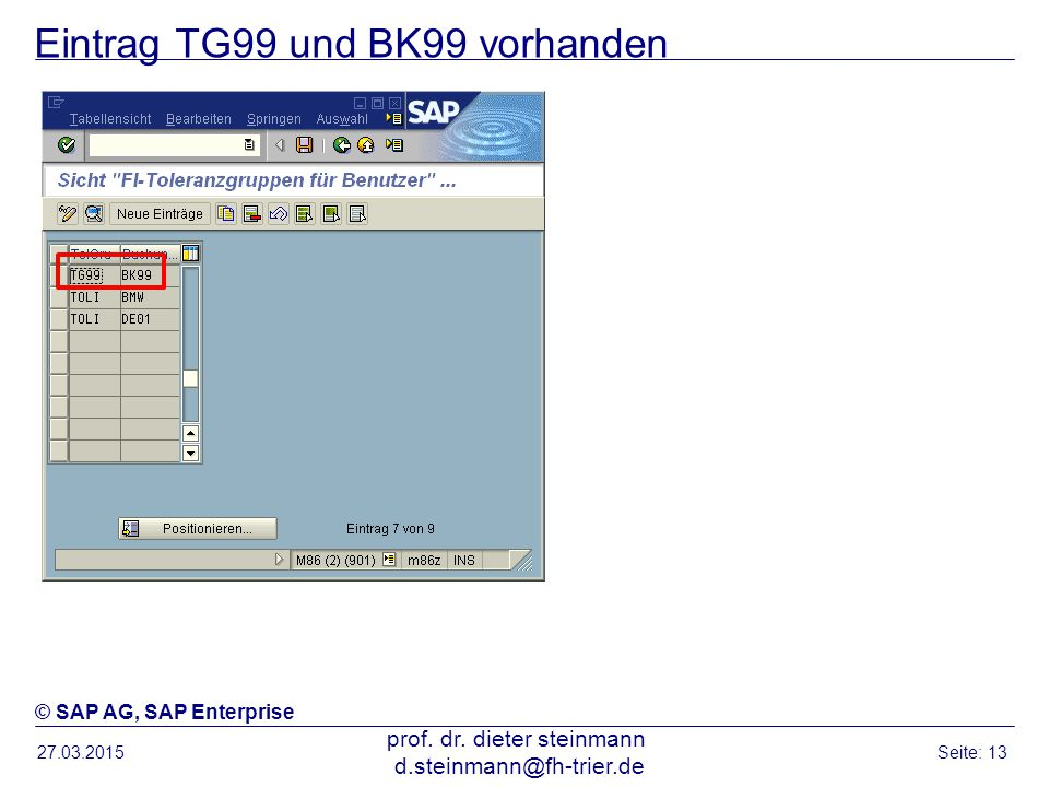 Eintrag TG99 und BK99 vorhanden 27.03.2015 prof. dr. dieter steinmann d.steinmann@fh-trier.de Seite: 13 © SAP AG, SAP Enterprise