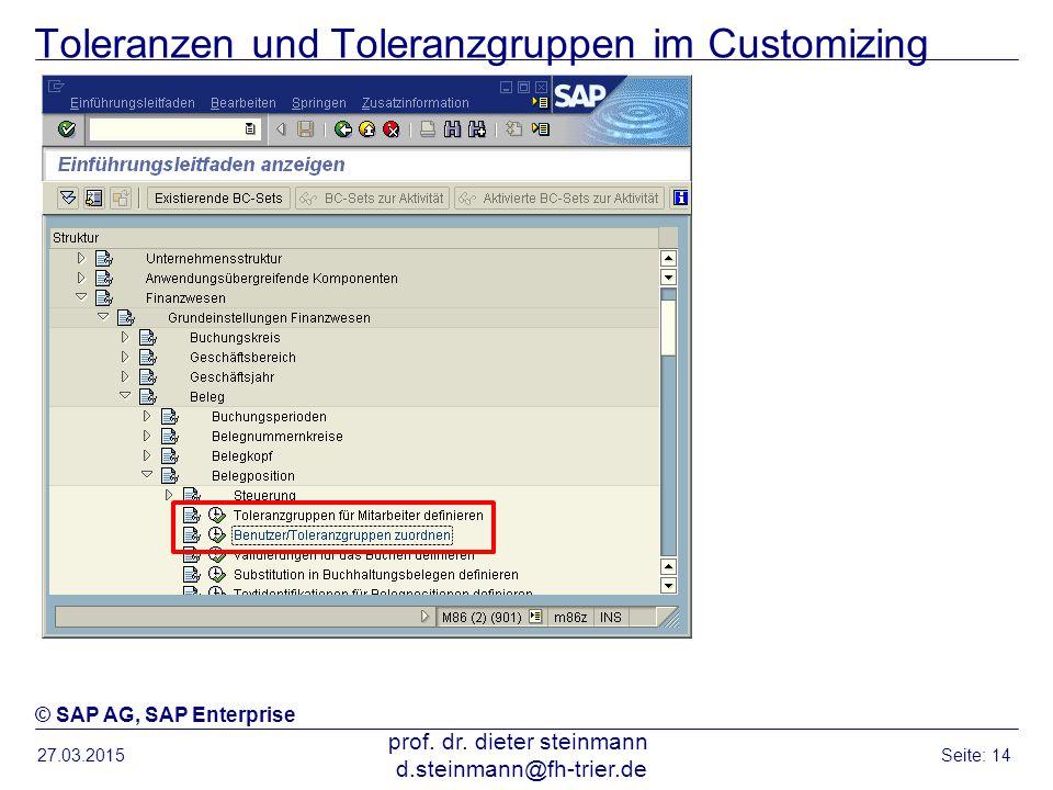 Toleranzen und Toleranzgruppen im Customizing 27.03.2015 prof. dr. dieter steinmann d.steinmann@fh-trier.de Seite: 14 © SAP AG, SAP Enterprise