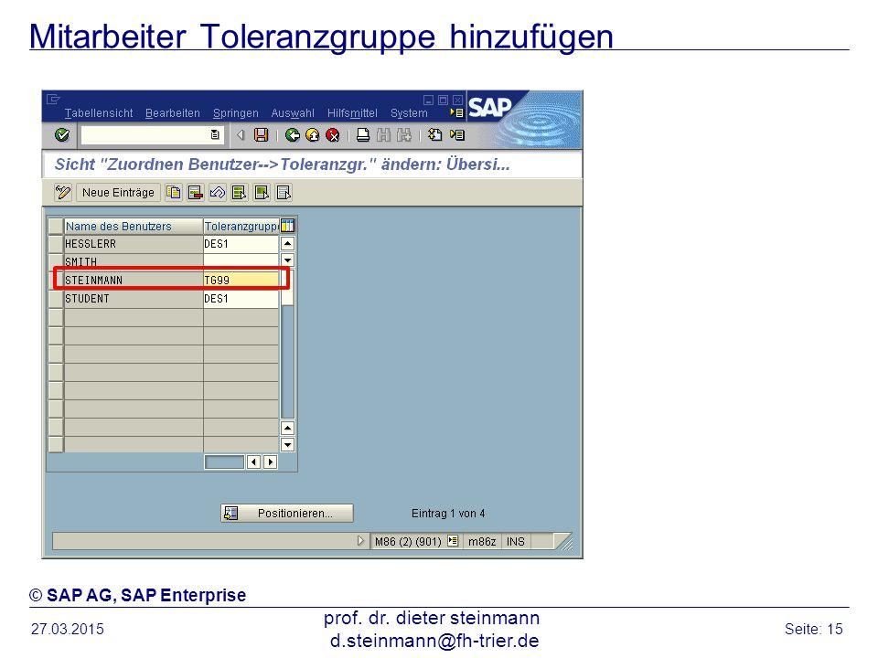 Mitarbeiter Toleranzgruppe hinzufügen 27.03.2015 prof. dr. dieter steinmann d.steinmann@fh-trier.de Seite: 15 © SAP AG, SAP Enterprise