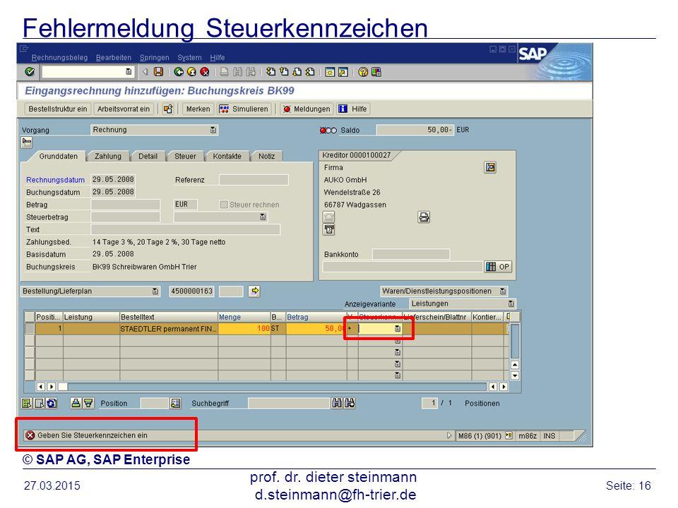 Fehlermeldung Steuerkennzeichen 27.03.2015 prof. dr. dieter steinmann d.steinmann@fh-trier.de Seite: 16 © SAP AG, SAP Enterprise
