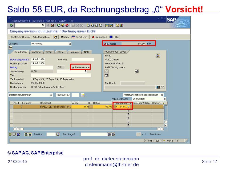 "Saldo 58 EUR, da Rechnungsbetrag ""0"" Vorsicht! 27.03.2015 prof. dr. dieter steinmann d.steinmann@fh-trier.de Seite: 17 © SAP AG, SAP Enterprise"