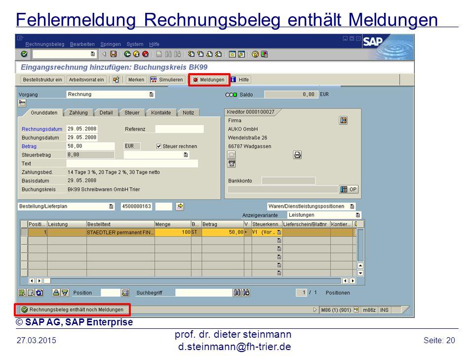 Fehlermeldung Rechnungsbeleg enthält Meldungen 27.03.2015 prof. dr. dieter steinmann d.steinmann@fh-trier.de Seite: 20 © SAP AG, SAP Enterprise