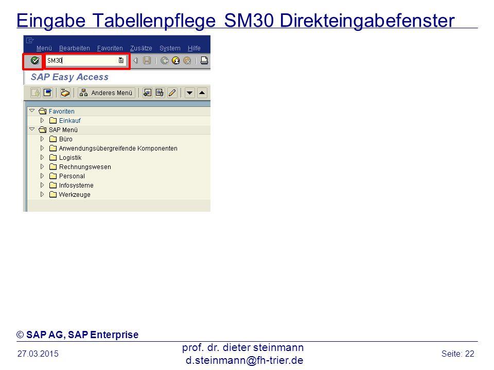 Eingabe Tabellenpflege SM30 Direkteingabefenster 27.03.2015 prof. dr. dieter steinmann d.steinmann@fh-trier.de Seite: 22 © SAP AG, SAP Enterprise