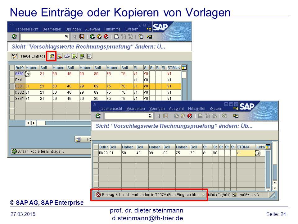 Neue Einträge oder Kopieren von Vorlagen 27.03.2015 prof. dr. dieter steinmann d.steinmann@fh-trier.de Seite: 24 © SAP AG, SAP Enterprise