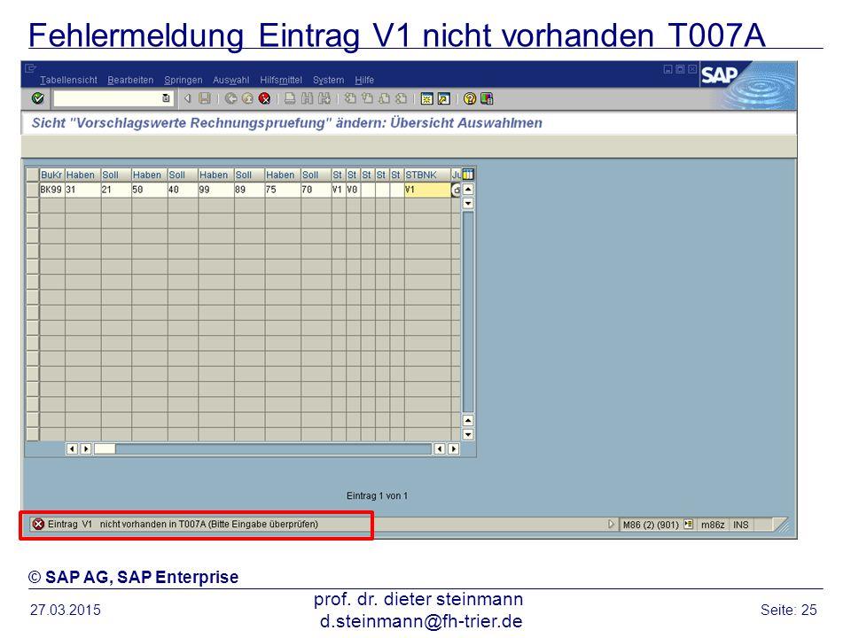 Fehlermeldung Eintrag V1 nicht vorhanden T007A 27.03.2015 prof. dr. dieter steinmann d.steinmann@fh-trier.de Seite: 25 © SAP AG, SAP Enterprise