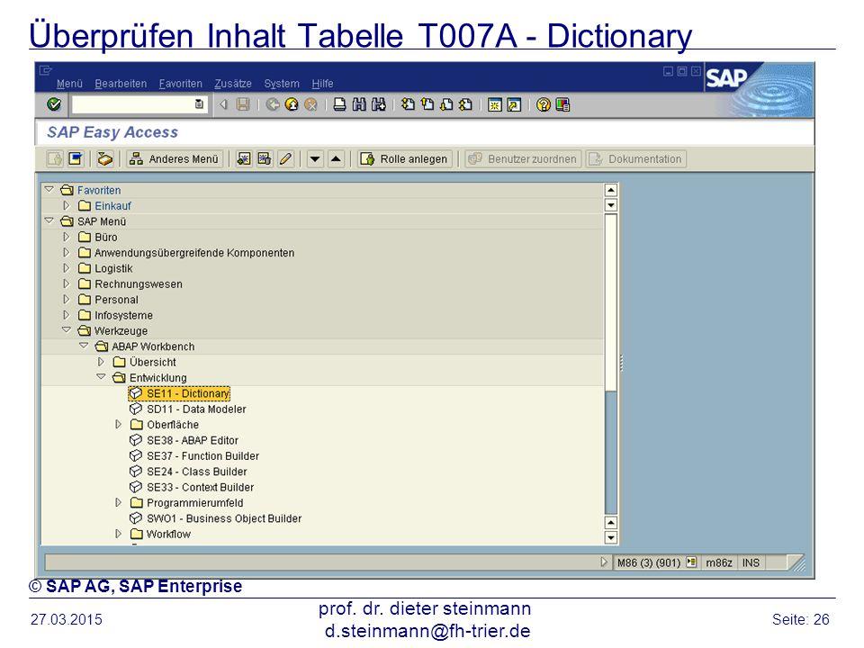 Überprüfen Inhalt Tabelle T007A - Dictionary 27.03.2015 prof. dr. dieter steinmann d.steinmann@fh-trier.de Seite: 26 © SAP AG, SAP Enterprise