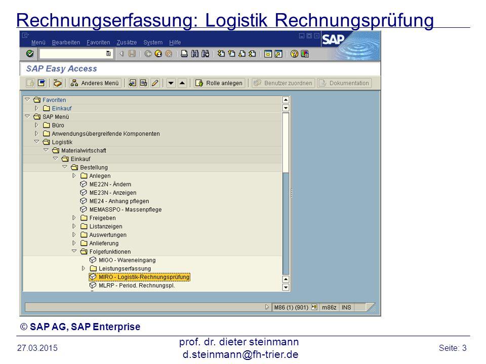 Rechnungserfassung: Logistik Rechnungsprüfung 27.03.2015 prof. dr. dieter steinmann d.steinmann@fh-trier.de Seite: 3 © SAP AG, SAP Enterprise